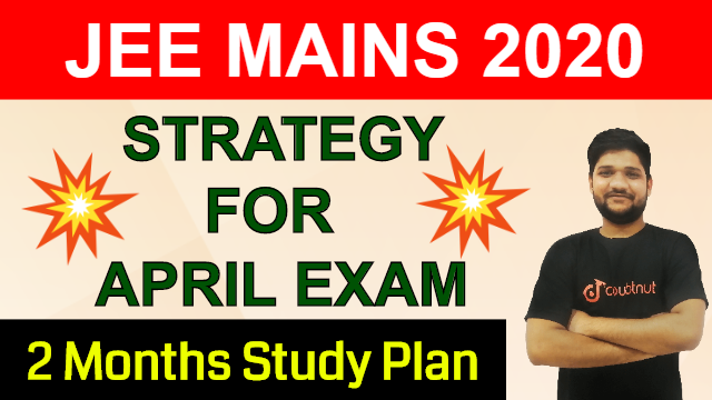 JEE MAINS 2020   How To Prepare For April Exam In 2 Months   Exam Preparation Tips